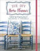 The DIY Home Planner: Practical Tips and Inspiring Ideas to Decorate It Yourself
