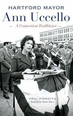Hartford Mayor Ann Uccello: A Connecticut Trailblazer - Pirrotta, Paul
