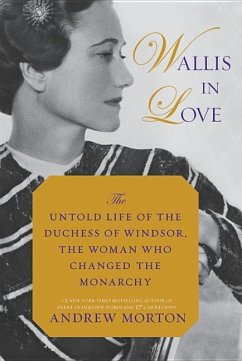Wallis in Love: The Untold Life of the Duchess of Windsor, the Woman Who Changed the Monarchy - Morton, Andrew
