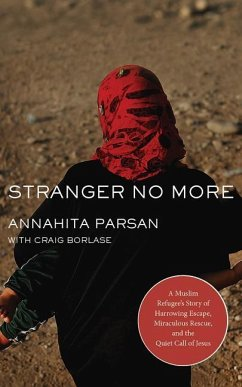 Stranger No More: A Muslim Refugee's Story of Harrowing Escape, Miraculous Rescue, and the Quiet Call of Jesus - Parsan, Annahita