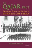 The Qajar Pact: Bargaining, Protest and the State in Nineteenth-Century Persia