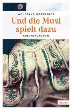 Und die Musi spielt dazu (Mängelexemplar) - Gösweiner, Wolfgang