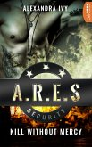 Kill without Mercy / ARES Security Bd.1 (eBook, ePUB)