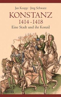 Konstanz 1414-1418 (eBook, PDF) - Keupp, Jan; Schwarz, Jörg