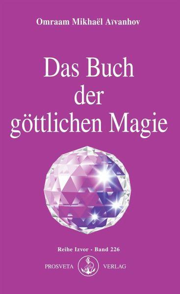 Das Buch der göttlichen Magie (eBook, ePUB) - Aïvanhov, Omraam Mikhaël