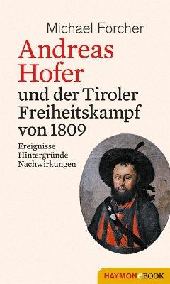 Andreas Hofer und der Tiroler Freiheitskampf von 1809 (eBook, ePUB) - Forcher, Michael