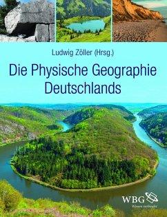 Die Physische Geographie Deutschlands (eBook, PDF) - Zöller, Ludwig; Beierkuhnlein, Carl; Samimi, Cyrus; Faust, Dominik