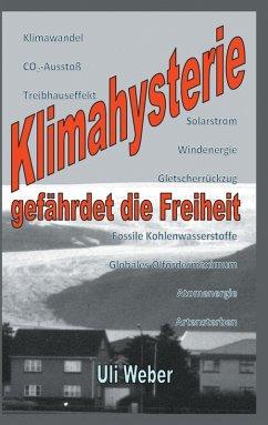 Klimahysterie gefährdet die Freiheit (eBook, ePUB) - Weber, Uli