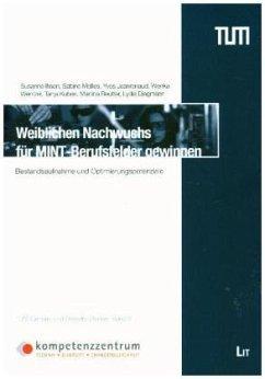 Weiblichen Nachwuchs für MINT-Berufsfelder gewinnen - Ihsen, Susanne; Mellies, Sabine; Jeanrenaud, Yves
