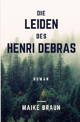 Die Leiden des Henri Debras - Braun, Maike