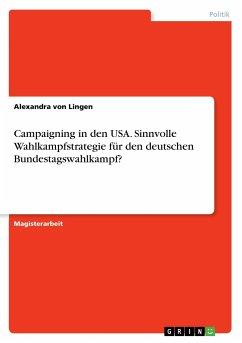Campaigning in den USA. Sinnvolle Wahlkampfstrategie für den deutschen Bundestagswahlkampf?