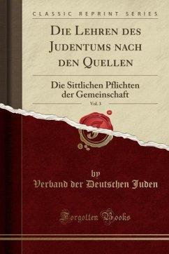 Die Lehren des Judentums nach den Quellen, Vol. 3: Die Sittlichen Pflichten der Gemeinschaft (Classic Reprint)