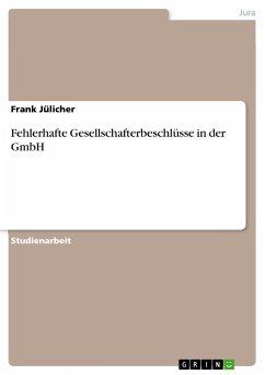 Fehlerhafte Gesellschafterbeschlüsse in der GmbH - Jülicher, Frank
