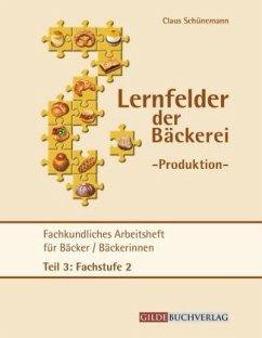 Fachkundliches Arbeitsheft für Bäckerinnen/Bäcker / Lernfelder der Bäckerei - Produktion Tl.3 - Schünemann, Claus