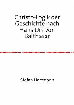 Christo-Logik der Geschichte nach Hans Urs von Balthasar