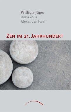 Zen im 21. Jahrhundert (eBook, ePUB) - Jäger, Willigis; Poraj, Alexander; Zölls, Doris