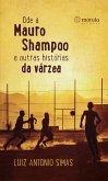 Ode a Mauro Shampoo e outras histórias da várzea (eBook, ePUB)