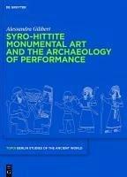 Syro-Hittite Monumental Art and the Archaeology of Performance (eBook, PDF) - Gilibert, Alessandra