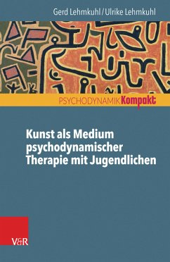 Kunst als Medium psychodynamischer Therapie mit Jugendlichen (eBook, PDF) - Lehmkuhl, Ulrike; Lehmkuhl, Gerd
