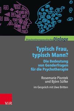 Typisch Frau, typisch Mann? Die Bedeutung von Genderfragen für die Psychotherapie (eBook, PDF) - Piontek, Rosemarie; Süfke, Björn