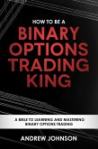 How to be a Binary Options Trading King (How To Be A Trading King, #3) (eBook, ePUB)