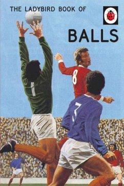 The Ladybird Book of Balls - Hazeley, Jason; Morris, Joel