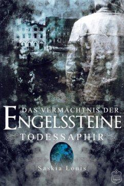 Todessaphir / Das Vermächtnis der Engelssteine Bd.2 - Louis, Saskia
