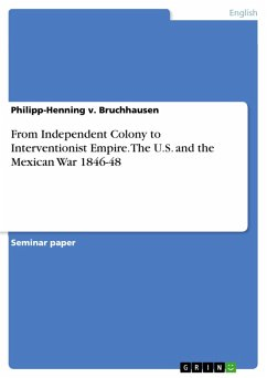 From Independent Colony to Interventionist Empire. The U.S. and the Mexican War 1846-48 (eBook, PDF)