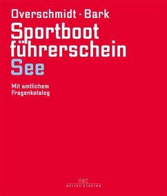 Sportbootführerschein See - Overschmidt, Heinz; Bark, Axel