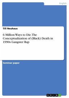 6 Million Ways to Die. The Conceptualization of (Black) Death in 1990s Gangster Rap - Neuhaus, Till