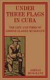 Under Three Flags in Cuba: the Life and Times of George Clarke Musgrave (eBook, ePUB)