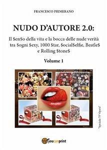 Nudo d'autore 2.0. Il senso della verità tra Sogni Sexy, 1000 Star, SocialSelfie, Beatles e Rolling Stones Francesco Primerano Author