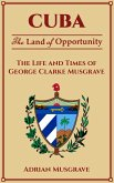 Cuba: Land of Opportunity - the Life and Times of George Clarke Musgrave (eBook, ePUB)