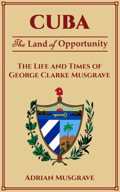 Cuba: Land of Opportunity - the Life and Times of George Clarke Musgrave (eBook, ePUB) - Musgrave, Adrian