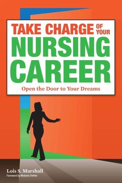 Take Charge of Your Nursing Career: Open the Door to Your Dreams (eBook, ePUB) - Marshall, Lois S.