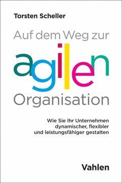 Auf dem Weg zur agilen Organisation (eBook, PDF) - Scheller, Torsten