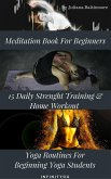 Meditation Book For Beginners: 15 Daily Strength Training & Home Workout Yoga Routines For Beginning Yogi Students (eBook, ePUB)
