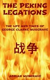 The Peking Legations: the Life and Times of George Clarke Musgrave (eBook, ePUB)