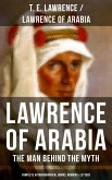 Lawrence of Arabia: The Man Behind the Myth (Complete Autobiographical Works, Memoirs & Letters) (eBook, ePUB)