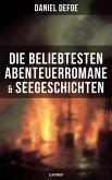 Die beliebtesten Abenteuerromane & Seegeschichten von Daniel Defoe (Illustriert) (eBook, ePUB)