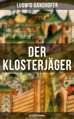 Der Klosterjäger (Mittelalterroman) (eBook, ePUB) - Ganghofer, Ludwig