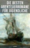 Die besten Abenteuerromane für Jugendliche (Illustriert) (eBook, ePUB)