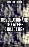 Revolutionäre Theater-Bibliothek (22 Titel in einem Band) (eBook, ePUB)
