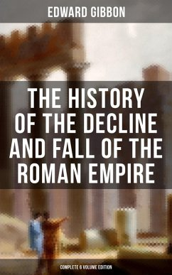 The History of the Decline and Fall of the Roman Empire (Complete 6 Volume Edition) (eBook, ePUB)