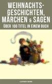 Weihnachtsgeschichten, Märchen & Sagen (Über 100 Titel in einem Buch - Illustrierte Ausgabe) (eBook, ePUB)
