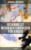 Gesammelte Weihnachtsmärchen für Kinder (Illustriert) (eBook, ePUB)