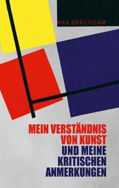 Mein Verständnis von Kunst und meine kritischen Anmerkungen (eBook, ePUB)