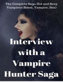 Interview With a Vampire Hunter - The Complete Saga Hot and Sexy Vampires (Bdsm, Vampire, Sex) (eBook, ePUB)