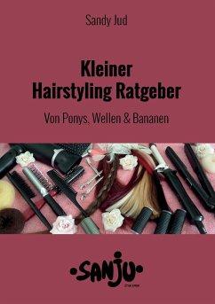 Kleiner Hairstyling Ratgeber - Jud, Sandy
