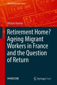 Retirement Home? Ageing migrant workers in France and the question of return - Hunter, Alistair